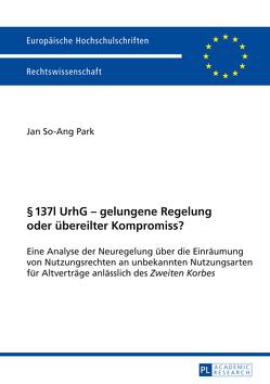 § 137l UrhG – gelungene Regelung oder übereilter Kompromiss? von Park,  Jan So-Ang