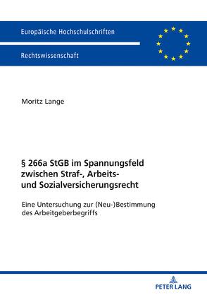 § 266a StGB im Spannungsfeld zwischen Straf-, Arbeits- und Sozialversicherungsrecht von Lange,  Moritz