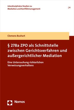 § 278a ZPO als Schnittstelle zwischen Gerichtsverfahren und außergerichtlicher Mediation von Bushart,  Clemens