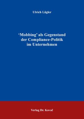ʻMobbing' als Gegenstand der Compliance-Politik im Unternehmen von Lägler,  Ulrich