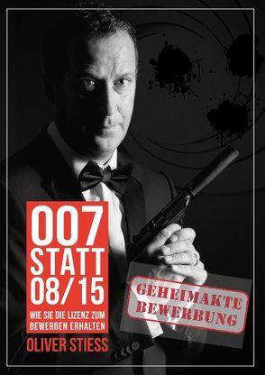 007 statt 08/15 Geheimakte Bewerbung von Stiess,  Oliver