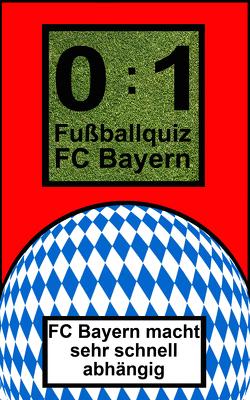 0:1 Fußballquiz FC Bayern von Glanz,  Udo, Joblin,  Bob