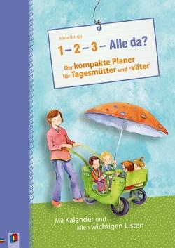 """""""1–2–3–Alle da?"""" Der kompakte Planer für Tagesmütter und -väter von Brings,  Alina"""