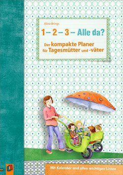 """""""1, 2, 3 – Alle da?"""" Der kompakte Planer für Tagesmütter und -väter von Brings,  Alina"""