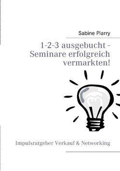 1-2-3 ausgebucht – Seminare erfolgreich vermarkten! von Piarry,  Sabine