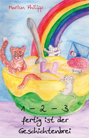 1 – 2 – 3 fertig ist der Geschichtenbrei von Meyer,  Renate, Philipp,  Marion