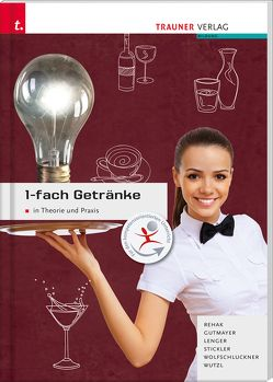 1-fach Getränke in Theorie und Praxis Ausgabe für Deutschland von Gutmayer,  Wilhelm, Rehak,  Sabine, Stickler,  Hans, Wolfschluckner ,  Rudolf, Wutzl,  Christoph