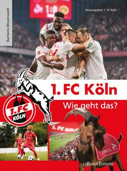 1. FC Köln – Wie geht das? von 1. FC Köln