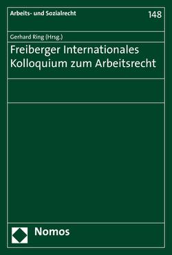 Freiberger Internationales Kolloquium zum Arbeitsrecht von Ring,  Gerhard