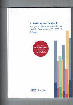 1.Statistisches Jahrbuch zur gesundheitsfachberuflichen Lage in Deutschland 2018/2019 – Pflege von opta data Institut für Forschung und Entwicklung im Gesundheitswesen e.V.