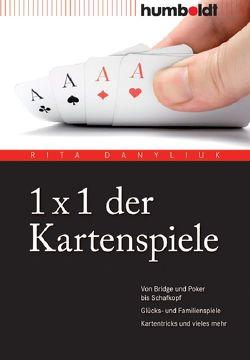 1 x 1 der Kartenspiele von Danyliuk,  Rita