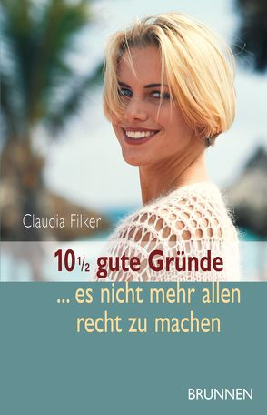 10 1/2 gute Gründe, es nicht mehr allen recht zu machen von Filker,  Claudia