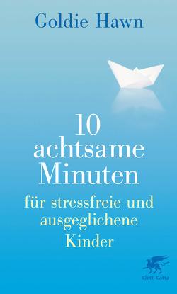 10 achtsame Minuten für stressfreie und ausgeglichene Kinder von Hawn,  Goldie, Holden,  Wendy, Klostermann,  Maren