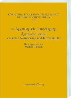 10. Ägyptologische Tempeltagung: Ägyptische Tempel zwischen Normierung und Individualität von Ullmann,  Martina