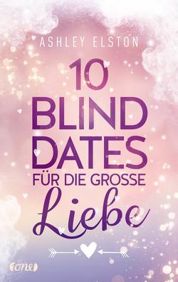 10 Blind Dates für die große Liebe von Elston,  Ashley