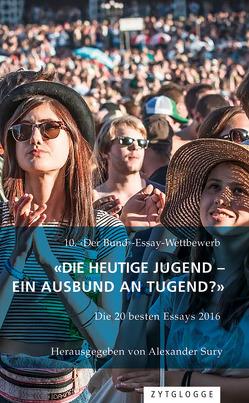 10. ‹Der Bund›-Essaywettbewerb: «Die heutige Jugend – ein Ausbund an Tugend?» von Sury,  Alexander