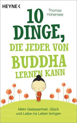 10 Dinge, die jeder von Buddha lernen kann von Hohensee,  Thomas