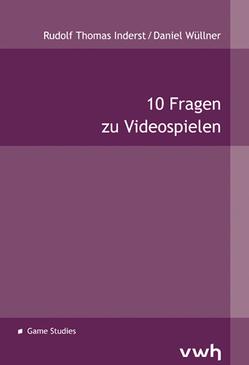 10 Fragen zu Videospielen von Inderst,  Rudolf Thomas, Wüllner,  Daniel