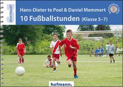 10 Fußballstunden (Klasse 5-7) von Memmert,  Daniel, te Poel,  Hans-Dieter