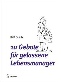 10 Gebote für gelassene Lebensmanager von Bay,  Rolf H.
