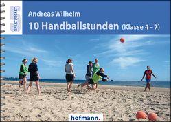 10 Handballstunden (Klasse 4-7) von Wilhelm,  Andreas