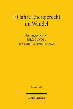 10 Jahre Energierecht im Wandel von Gundel,  Jörg, Lange,  Knut Werner