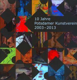 10 Jahre Potsdamer Kunstverein 2003 – 2013 von Hüneke,  Andreas, Mueller,  Angela, Potsdamer Kunstverein e. V., Vonderlind,  Holger