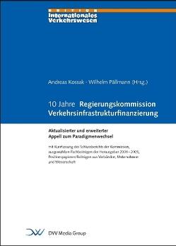10 Jahre Regierungskommission Verkehrsinfrastrukturfinanzierung von Kossak,  Andreas, Pällmann,  Wilhelm