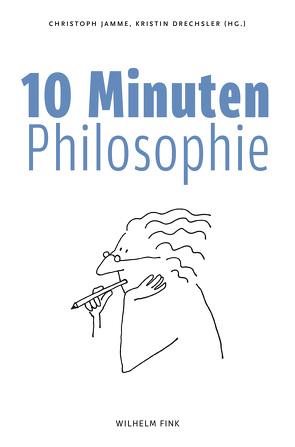 10 Minuten Philosophie von Drechsler,  Kristin, Jamme,  Christoph