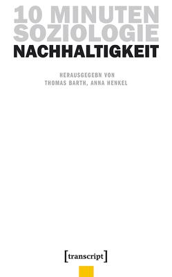 10 Minuten Soziologie: Nachhaltigkeit von Barth,  Thomas, Henkel,  Anna