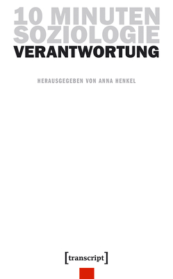 10 Minuten Soziologie: Verantwortung von Henkel,  Anna