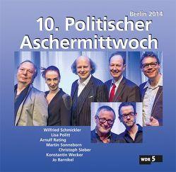 10. Politischer Aschermittwoch von Politt,  Lisa, Rating,  Arnulf, Schmickler,  Wilfried, Sieber,  Christoph, Sonneborn,  Martin, Wecker,  Konstantin