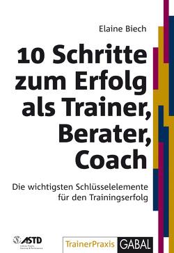 10 Schritte zum Erfolg als Trainer, Berater, Coach von Biech,  Elaine, Hofmann,  Birgit