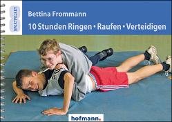 10 Stunden Ringen, Raufen, Verteidigen von Frommann,  Bettina