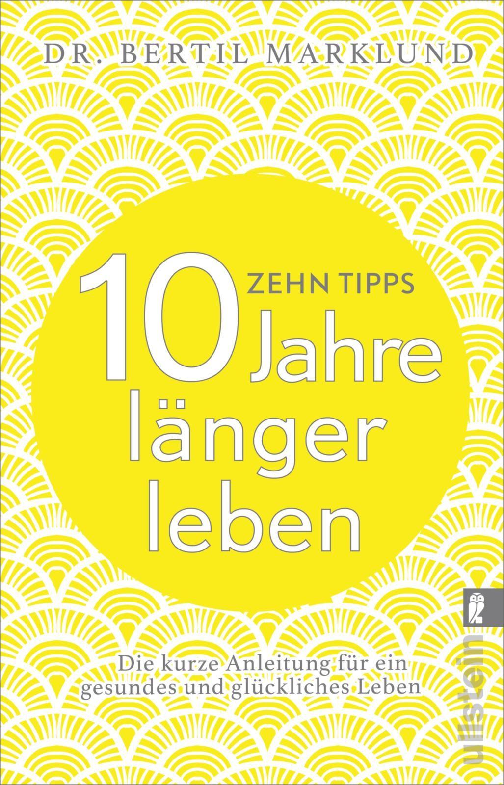 10 tipps 10 jahre l nger leben von kuhn wibke marklund bertil d. Black Bedroom Furniture Sets. Home Design Ideas