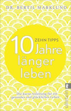 10 Tipps – 10 Jahre länger leben von Kuhn,  Wibke, Marklund,  Bertil