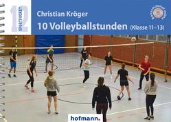 10 Volleyballstunden (Klasse 11-13) von Kröger,  Christian