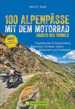 100 Alpenpässe mit dem Motorrad abseits des Trubels von Studt,  Heinz E.