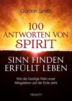100 ANTWORTEN VONSPIRIT SINN FINDENERFÜLLT LEBEN von Smith,  Gordon