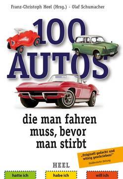 100 Autos, die man fahren muss, bevor man stirbt von Heel,  Franz-Christoph, Schumacher,  Olaf
