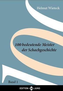 100 Bedeutende Meister der Schachgeschichte Band 1 von Wieteck,  Helmut