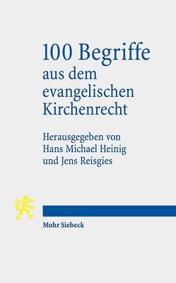 100 Begriffe aus dem evangelischen Kirchenrecht von Heinig,  Hans Michael, Reisgies,  Jens