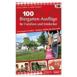 100 Biergarten-Ausflüge für Familien und Entdecker von Böttner,  Bastian, Raupach,  Markus