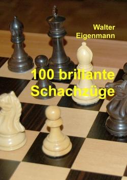 100 brillante Schachzüge von Eigenmann,  Walter