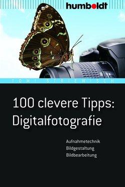 100 clevere Tipps: Digitalfotografie von Striewisch,  Tom!