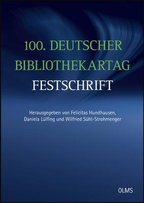 100. Deutscher Bibliothekartag – Festschrift von Hundhausen,  Felicitas, Lülfing,  Daniela