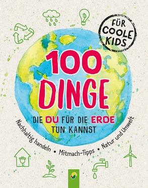 100 Dinge, die du für die Erde tun kannst von Janine Eck