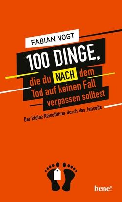 100 Dinge, die du NACH dem Tod auf keinen Fall verpassen solltest von Vogt,  Fabian