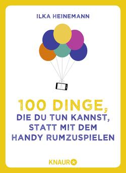 100 Dinge, die du tun kannst, statt mit dem Handy rumzuspielen von Heinemann,  Ilka