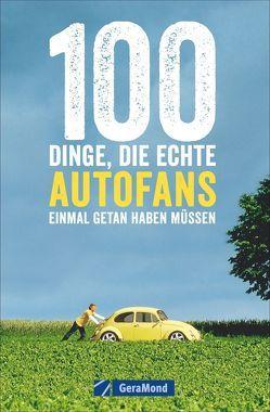 100 Dinge, die echte Autofans einmal getan haben müssen von Flachmann,  Susanne
